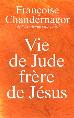 Vie de Jude, frère de Jésus -  Françoise Chandernagor -  Référence : 858913 #Roman #Biographie #Témoignage #book