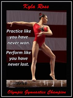 Practice Like You've Never Won, Perform Like You've Never Lost - Kyla Ross All About Gymnastics, Artistic Gymnastics, Olympic Gymnastics, Rhythmic Gymnastics, Gymnastics Stuff, Olympic Games, Inspirational Gymnastics Quotes, Gymnastics Equipment, Gymnastics Quotes