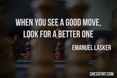When you see a good move, look for a better one - Emanuel Lasker #chess