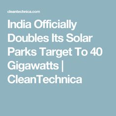 India Officially Doubles Its Solar Parks Target To 40 Gigawatts | CleanTechnica