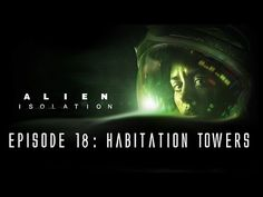 Alien: Isolation - Ep. 18 - Habitation Towers