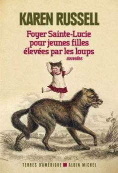Le Bouquinovore: Foyer Sainte-Lucie pour jeunes filles élevées par les loups, Karen Russell