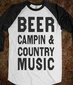 Beer Campin And Country Music. i need this shirt asap haha