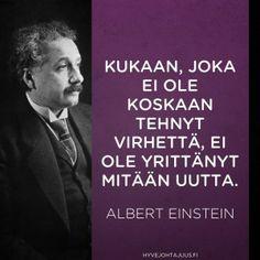 Ei virheitä? Lyric Quotes, Lyrics, Quotes About Everything, Einstein Quotes, Albert Einstein, Love Life, Motto, Wise Words, Helpful Hints