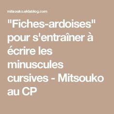 """""""Fiches-ardoises"""" pour s'entraîner à écrire les minuscules cursives - Mitsouko au CP"""