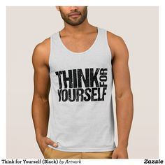 Think for Yourself (Black) Men's Tank Top: Tell the world that you have a mind of your own and don't just go along with the crowd by displaying this bold and edgy typographic design, available on T-shirts, hoodies, mugs and more at http://www.zazzle.com/artvark?rf=238325020930392031.