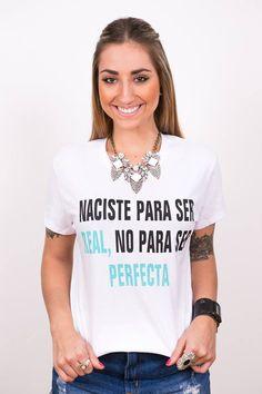 Tshirt Naciste para ser real, no para ser perfecta