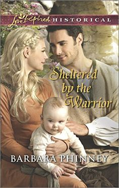 Sheltered by the Warrior (Love Inspired Historical #269) by Barbara Phinney, Feb 2015