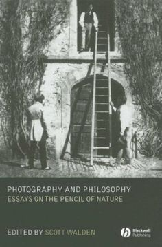 scott walden photography and philosophy essays on the pencil of nature