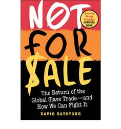 Not for sale : the return of the global slave trade-- and how we can fight it @ 306.362 B32 2007