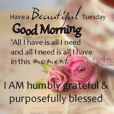 Have A Beautiful Tuesday Good Morning tuesday blessings happy tuesday quotes good morning tuesday tuesday blessings quotes inspirational tuesday quotes  FB 10/11/2016