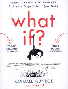 From the creator of the wildly popular xkcd.com, hilarious and informative answers to important questions you probably never thought to ask.