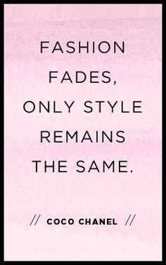 Fashion fades. Only style remains the same. Coco Chanel