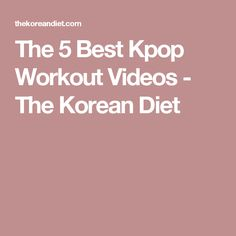 The 5 Best Kpop Workout Videos - The Korean Diet