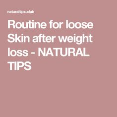 Routine for loose Skin after weight loss - NATURAL TIPS
