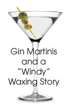 Gin Martinis and a Windy Bikini Waxing Story