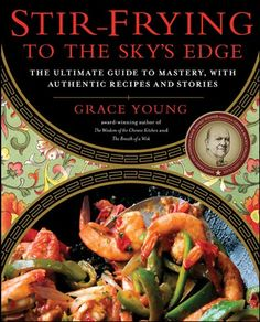 Stir Frying to the Sky's Edge by Grace Young