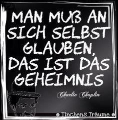 Man muss an sich selbst glauben, das ist das Geheimnis. - Charlie Chaplin