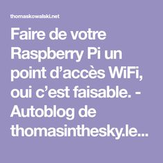 Faire de votre Raspberry Pi un point d'accès WiFi, oui c'est faisable. - Autoblog de thomasinthesky.legtux.org