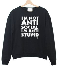 Im not Anti Social Im Anti Stupid T-Shirt - Meme Shirts - Ideas of Meme Shirts - Im not Anti Social Im Anti Stupid T-Shirt Funny Shirt Sayings, Funny Tee Shirts, T Shirts With Sayings, Cute Shirts, T Shirt Quotes, Clothes With Quotes, Teen Shirts, Bff Shirts, Stupid T Shirts