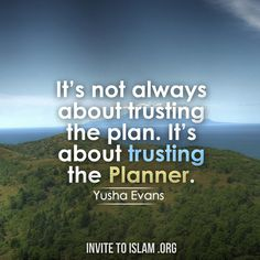 """It's not always about trusting the plan. It's about trusting the Planner: Allah Subhanahu wa Ta'ala."""