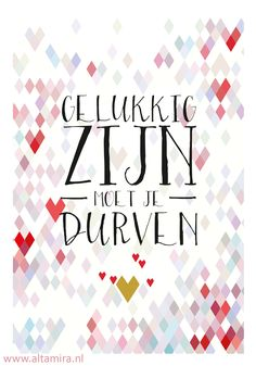 Quotes about Happiness : Gelukkig zijn moet je durven Rosalinda Weel Now Quotes, Happy Quotes, Words Quotes, Wise Words, Best Quotes, Motivational Quotes, Inspirational Quotes, Sayings, Mantra