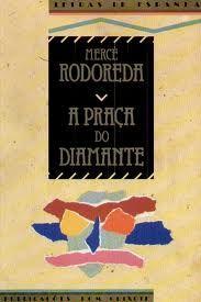 A Praça do Diamante / Mercé Rodoreda ; tradução de Mercedes Balsemão  -. Lisboa : Publicações Dom Quixote, 1989
