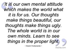 It is our own mental attitude which makes - Swami Vivekananda - Quotes and sayings