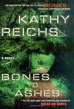 Bones to Ashes: A Novel (Temperance Brennan Novels): Kathy Reichs: 9781416525653: Amazon.com: Books