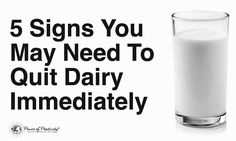 We've been conditioned to consume dairy as part of our diets, but it can do a lot of harm to the body. Here are signs you need to stop eating it immediately