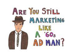 Are You Marketing Like a '60s Ad Man? [Illustrated Slide Show] by MarketingProfs, via Slideshare