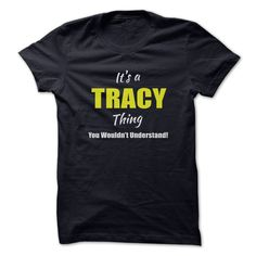 Its a TRACY Thing ᗜ Ljഃ Limited EditionAre you a TRACY? Then YOU understand! These limited edition custom t-shirts are NOT sold in stores and make great gifts for your family members. Order 2 or more today and save on shipping!TRACY