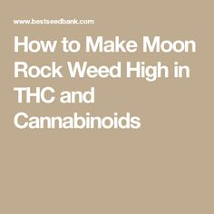 How to Make Moon Rock Weed High in THC and Cannabinoids