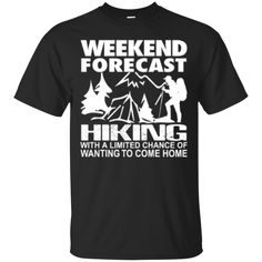 """""""Weekend forecast: Hiking with a limited chance of wanting to come home"""" t shirts Home T Shirts, Tee Shirts, Hiking Fashion, Mens Attire, Best Hikes, Cool Style, Graphic Tees, Mens Tops, Clothes"""