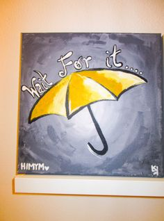 HIMYM - Wait For It Umbrella Painting | How I Met Your Mother | Yellow Umbrella | Wait for It by SimplistiCreations on Etsy https://www.etsy.com/listing/164261997/himym-wait-for-it-umbrella-painting-how