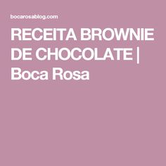 RECEITA BROWNIE DE CHOCOLATE | Boca Rosa