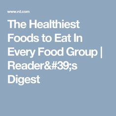 The Healthiest Foods to Eat In Every Food Group   Reader's Digest