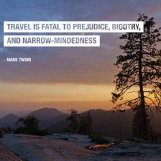 Travel Quotes:  Travel is fatal to prejudice, bigotry, and narrow-mindedness