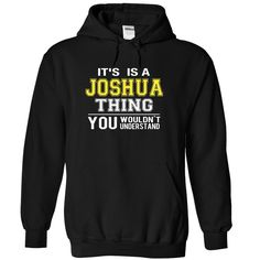 Click here: https://www.sunfrog.com/Funny/Its-is-a-an-JOSHUA-thing-you-wouldnt-understand-4984-Black-18952419-Hoodie.html?7833 Its is a an JOSHUA thing you wouldnt understand