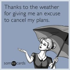 Free and Funny thank you Ecard: Thanks to the weather for giving me an excuse to cancel my plans. Create and send your own custom thank you ecard. Thank You Memes, Funny Thank You, Birthday Thank You, Birthday Wishes, Thank You Email, Funny Weather, All The Things Meme, Dead To Me, Someecards