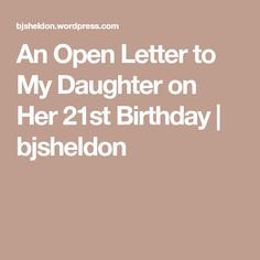 An Open Letter to My Daughter on Her Birthday 21st Birthday Gifts, 21st Gifts, Birthday Gifts For Boyfriend, Happy Birthday, Gift Baskets For Men, Themed Gift Baskets, Raffle Baskets, Open When Letters, Open Letter