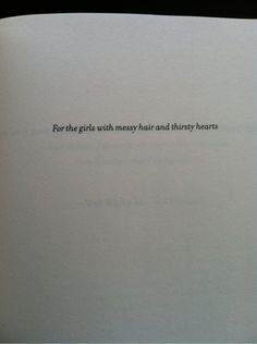 """For the girls with messy hair and thirsty hearts.."" - 'Tiger Lily' dedication"