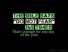 Daily reminder not to be afraid, for God is in control.