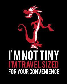 mushu.. funny mulan quote.. i'm not tiny i'm by studiomarshallarts