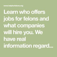 Learn who offers jobs for felons and what companies will hire you. We have real information regarding jobs for felons including online jobs, self employment