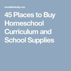 45 Places to Buy Homeschool Curriculum and School Supplies