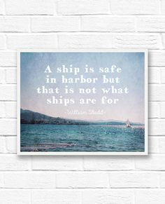 "A digital download of a inspirational quote that says, ""A ship is safe in harbor but that is not what ships are for,"" by William Shedd. The photograph was taken in Paros, Greece of a sailboat in the sun sparkled Aegean Sea."