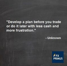 Develop a plan before you trade or do it later with less cash and more frustration. #FXPRIMUS #quote #Forex #trading #money #currency