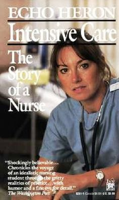 Intensive Care: The Story of a Nurse by Echo Heron  Echo Heron has spent years working as a nurse in intensive care units and emergency rooms. She was fired after publishing this book as it explores the realities of being a nurse under a harsh hospital administration.  READ MORE: http://www.nursebuff.com/2014/04/inspirational-nonfiction-books-written-by-nurses/