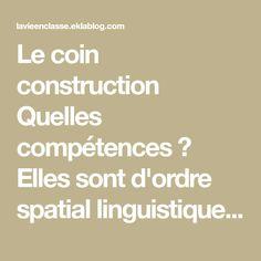 Le coin construction Quelles compétences ? Elles sont d'ordre spatial linguistique (fiches illustratives, littérature associée, fiches techniques, lexique) artistique (créativité).  Au-delà...
